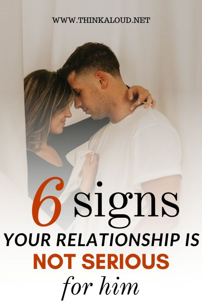 6 signs your relationship is not serious for him