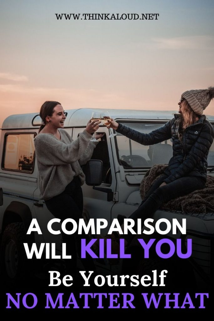 A Comparison Will Kill You Be Yourself No Matter What