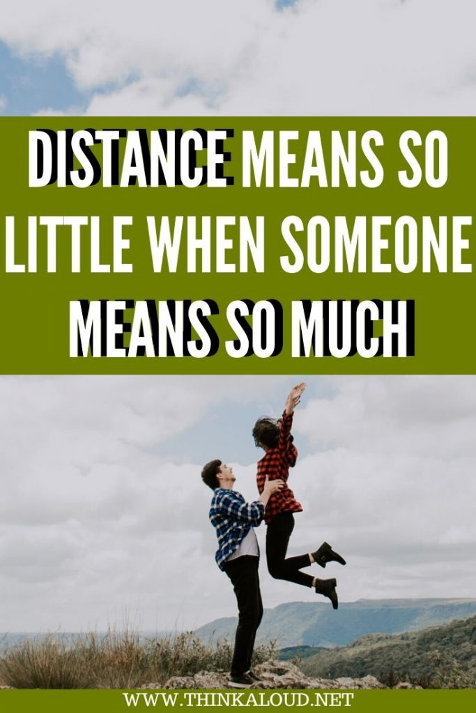 Distance Means So Little When Someone Means So Much