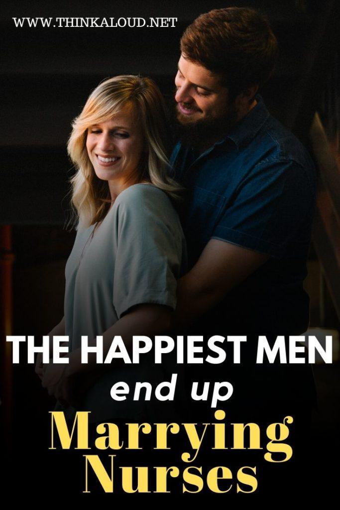 The Happiest Men End Up Marrying Nurses