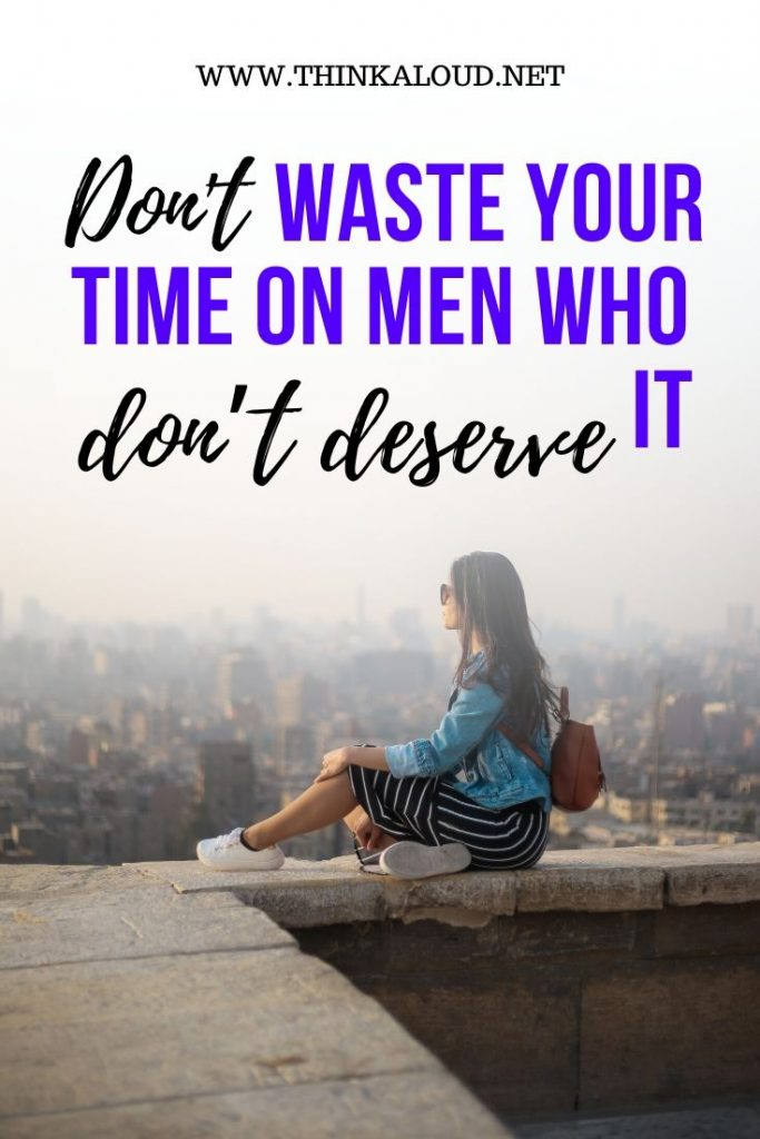 don't Waste Your Time On Men Who Don't Deserve It