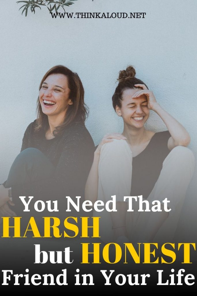 You Need That Harsh But Honest Friend in Your Life