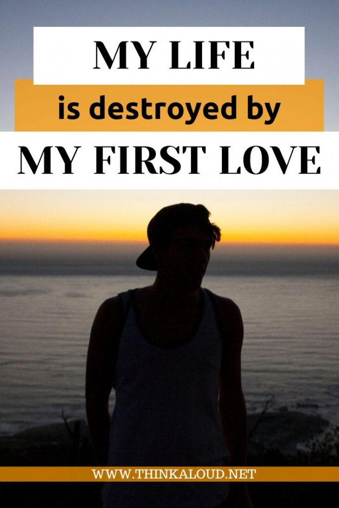 My life is Destroyed by My First Love