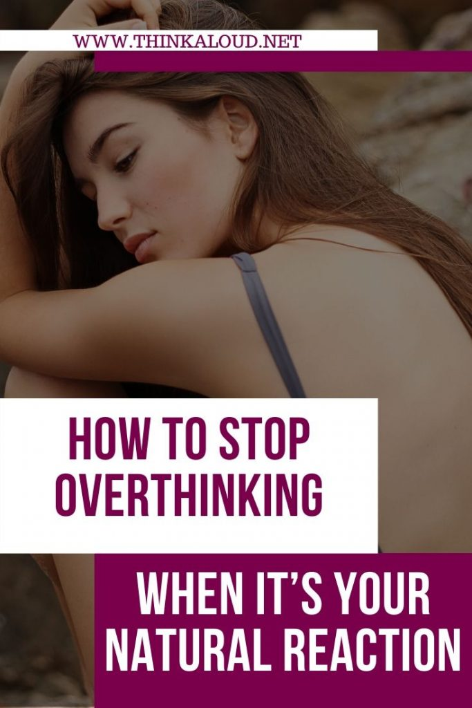 How to stop overthinking when it's your natural reaction