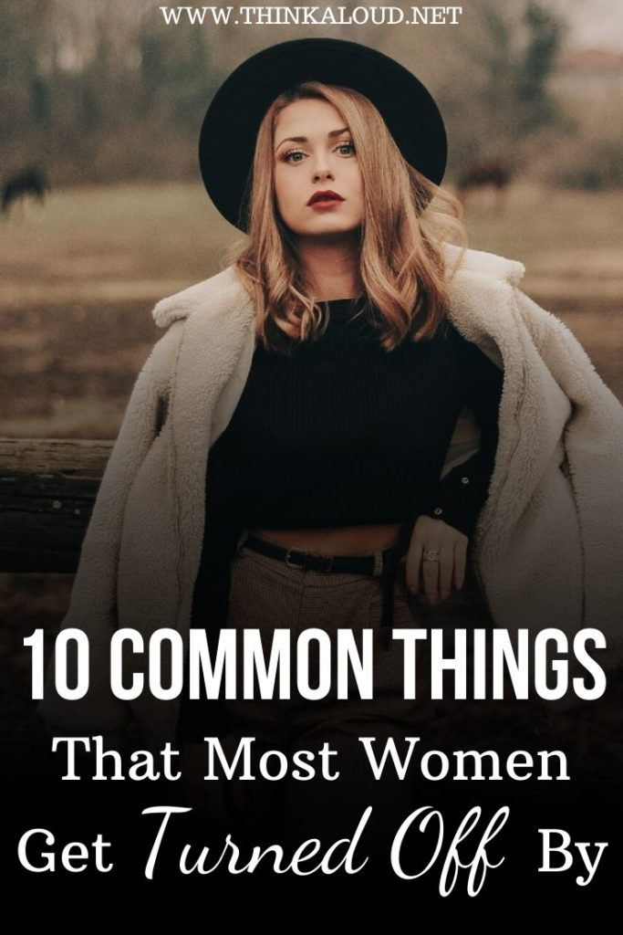 10 Common Things That Most Women Get Turned Off By