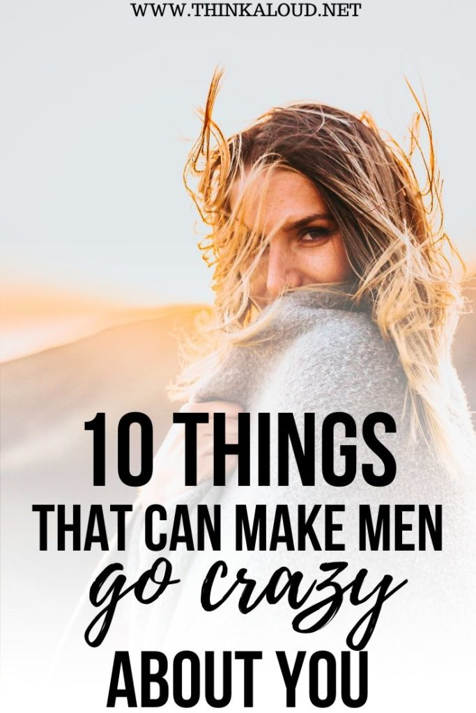 10 Things That Can Make Men Go Crazy about You