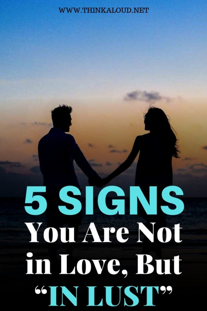 """5 Signs You Are Not in Love, But """"In Lust"""""""