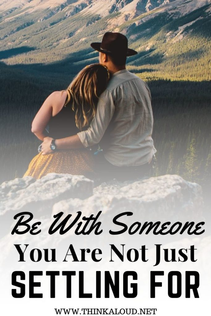 Be With Someone You Are Not Just Settling For