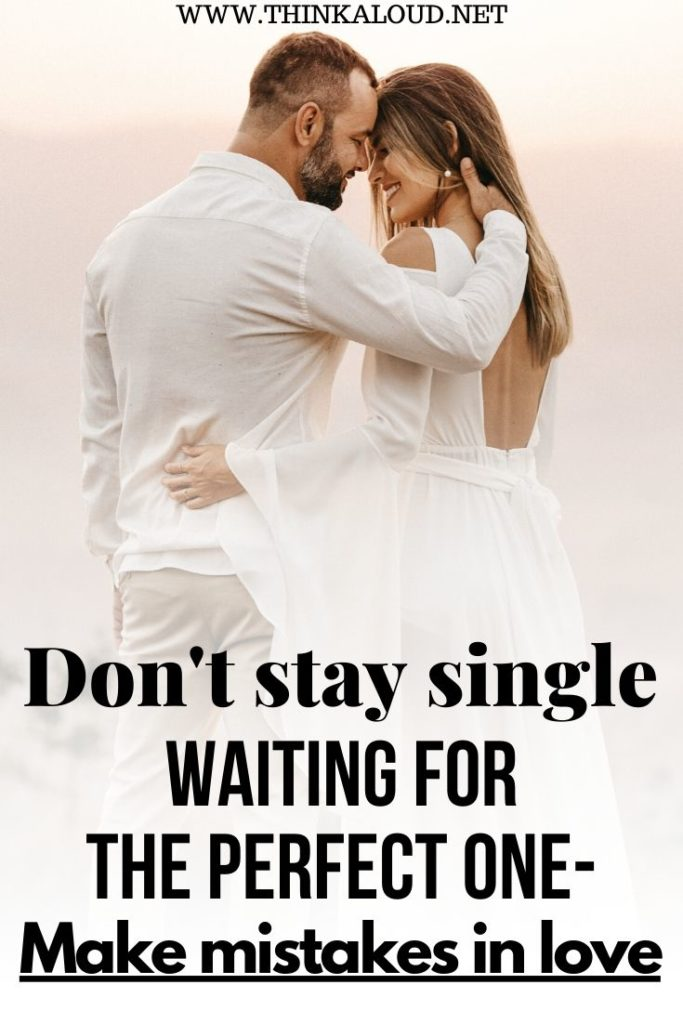 Don't Stay Single Waiting for the Perfect One Make Mistakes in Love