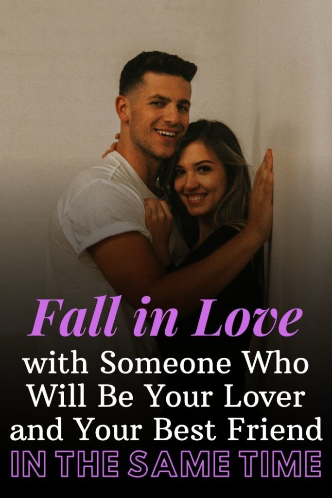 Fall in Love with Someone Who Will Be Your Lover and Your Best Friend in the same Time