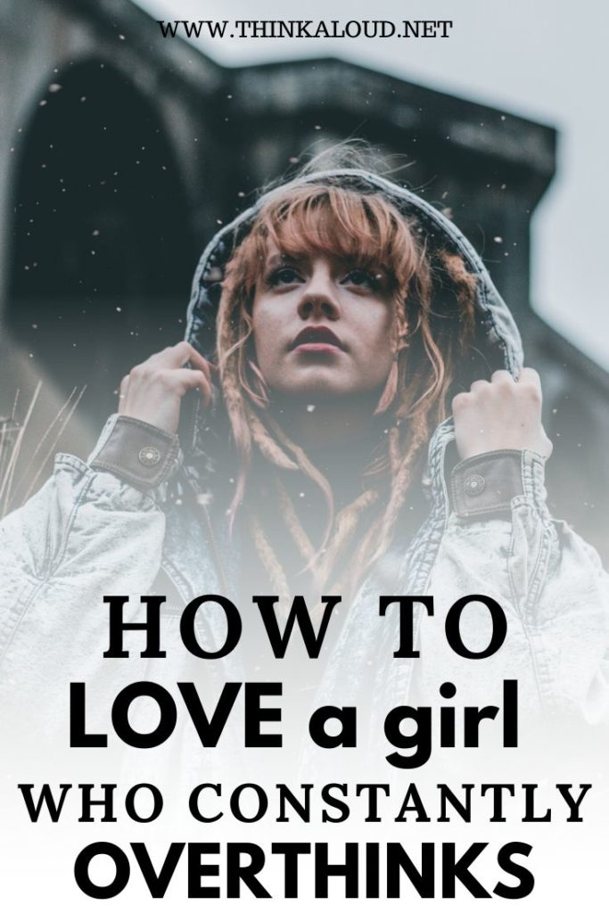 How To Love A Girl Who Constantly Overthinks