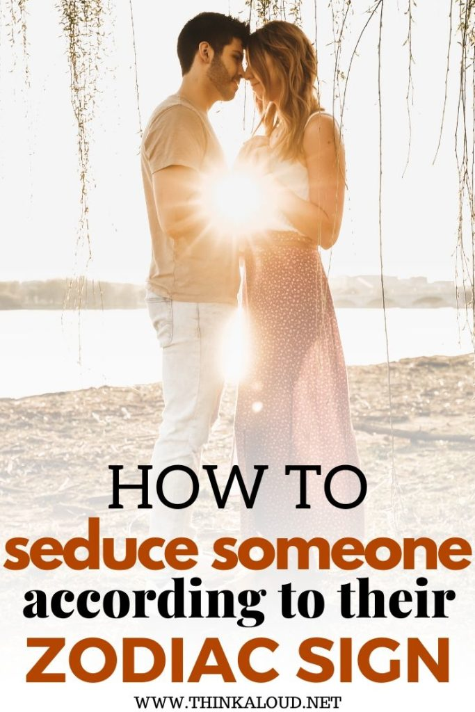 How to Seduce Someone According to Their Zodiac Sign