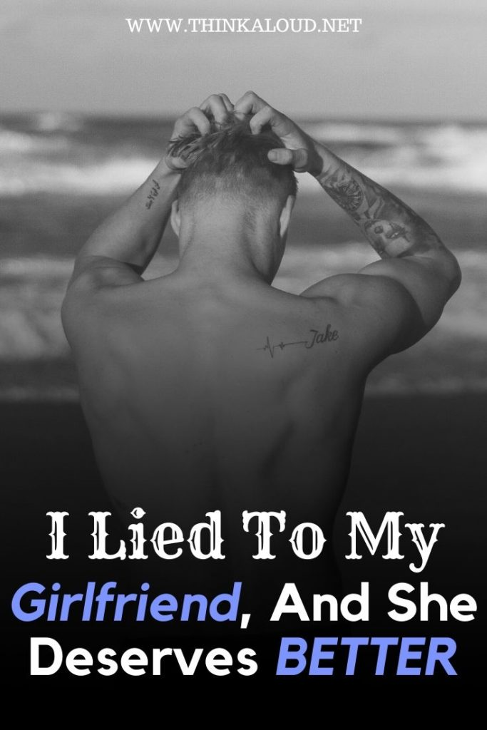 I Lied To My Girlfriend, And She Deserves BETTER