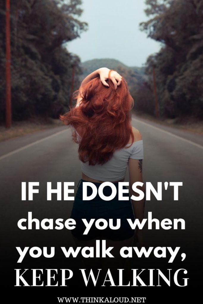 If He Doesn't Chase You When You Walk Away, Keep Walking