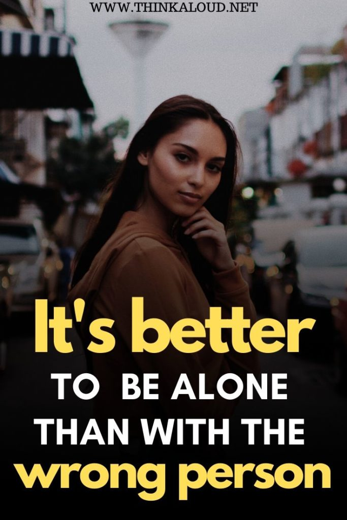 It's Better to Be Alone Than With the Wrong Person