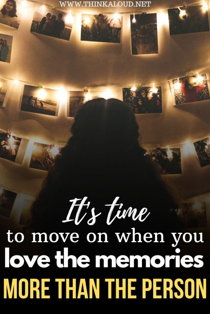 It's time to move on when you love the memories more than the person