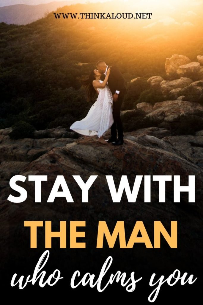 Stay With The Man Who Calms You