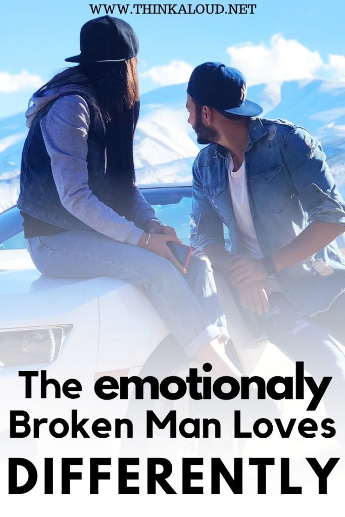 The Emotionally Broken Man Loves Differently