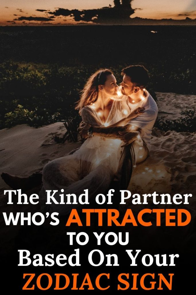 The Kind of Partner Who's Attracted To You, Based On Your Zodiac Sign