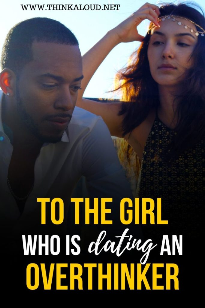 To The Girl Who Is Dating An Overthinker