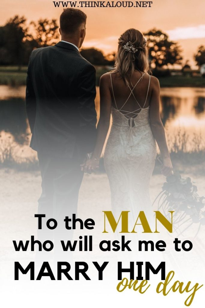 To The Man Who Will Ask Me To Marry Him One Day