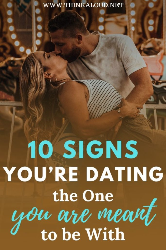 10 Signs You're Dating the One You Are Meant to be With