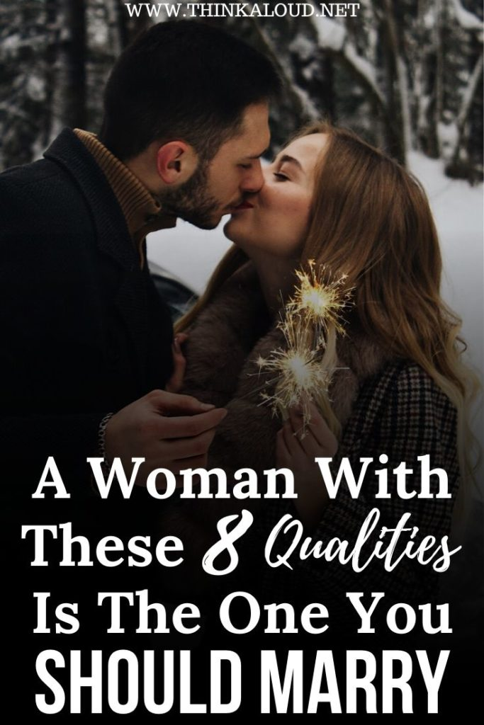 A Woman With These 8 Qualities Is The One You Should Marry