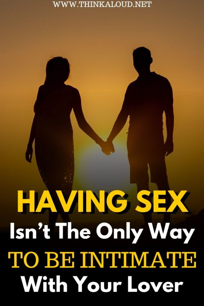 Having Sex Isn't The Only Way To Be Intimate With Your Lover