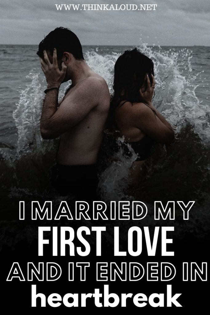 I Married My First Love, And It Ended in Heartbreak