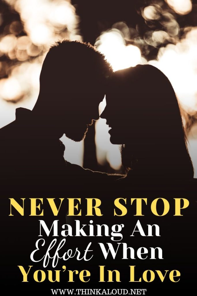 Never Stop Making An Effort When You're In Love