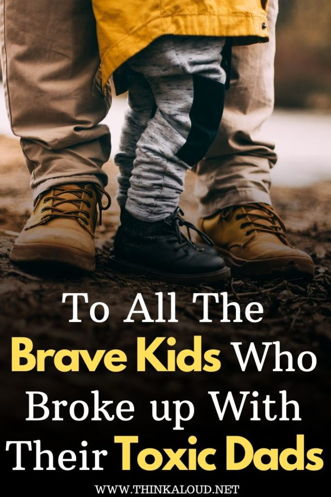 To All The Brave Kids Who Broke up With Their Toxic Dads