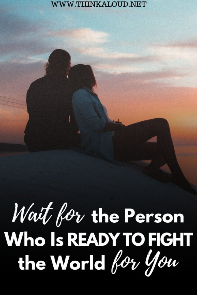 Wait for the Person Who Is Ready to Fight the World for You