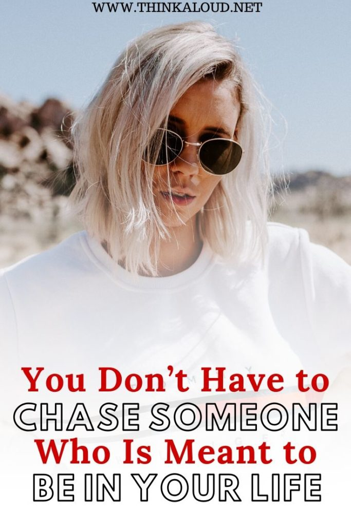 You Don't Have to Chase Someone Who Is Meant to Be In Your Life