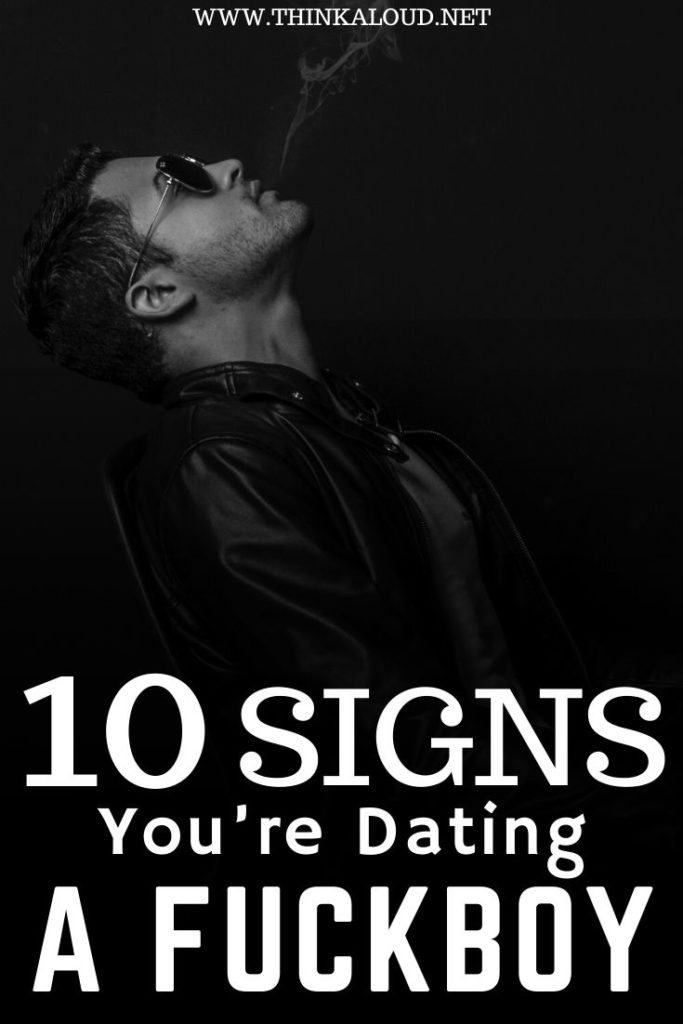 10 Signs You're Dating a Fuckboy