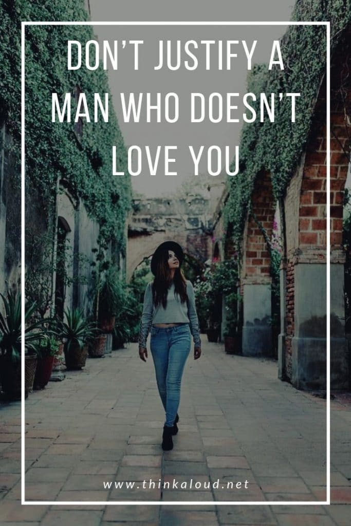 Don't Justify a Man Who Doesn't Love You