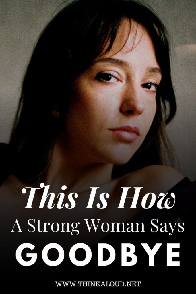 This Is How A Strong Woman Says Goodbye