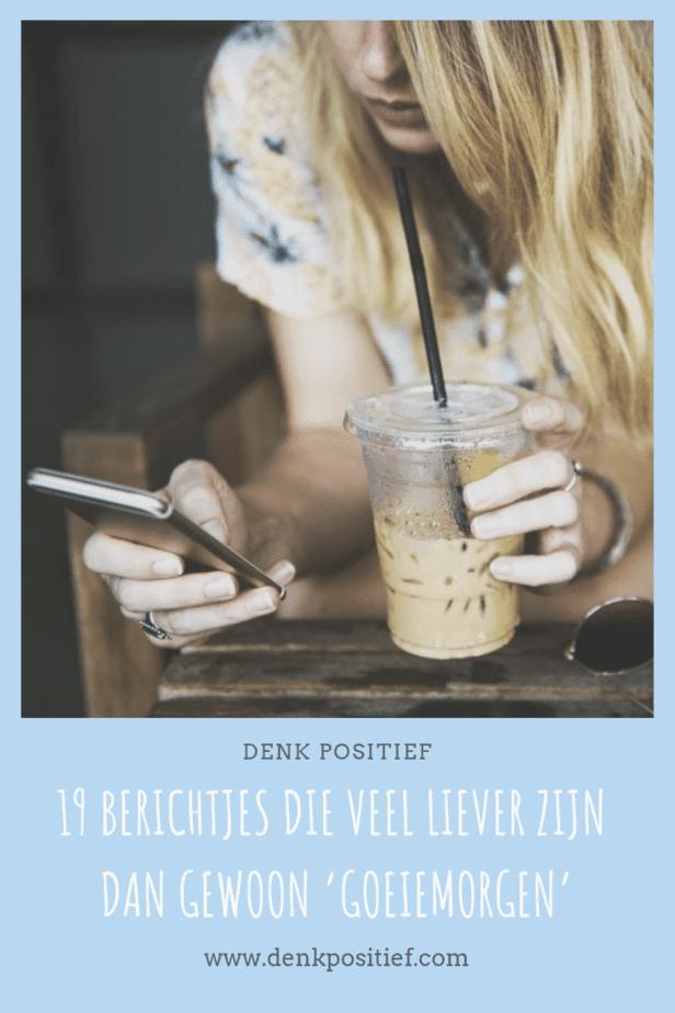 19 Berichtjes Die Veel Liever Zijn Dan Gewoon 'Goeiemorgen'