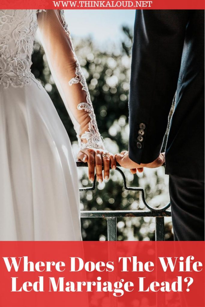 Where Does The Wife Led Marriage Lead?