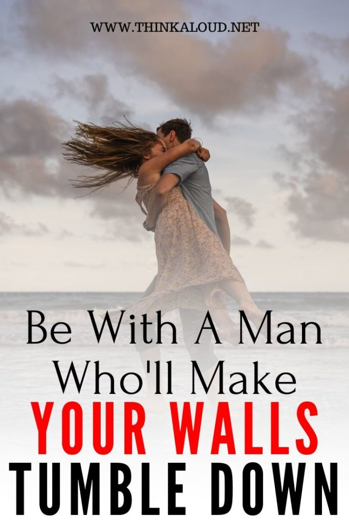 Be With A Man Who'll Make your walls tumble down