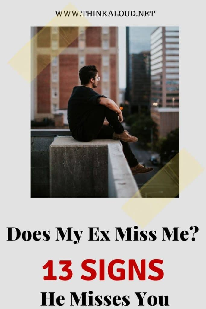 Does My Ex Miss Me? 13 Signs He Misses You