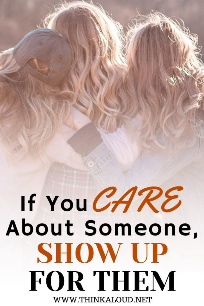 If You Care About Someone, Show Up For Them
