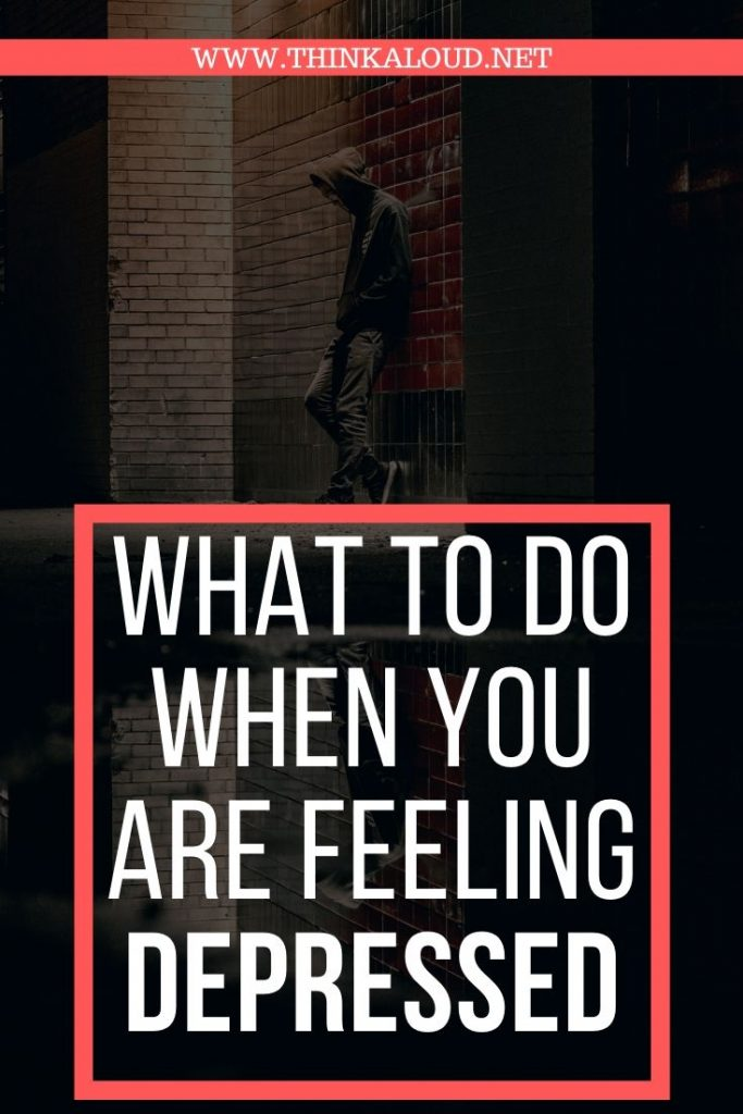 What To Do When You Are Feeling Depressed