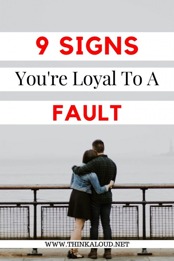 9 signs You're Loyal To A Fault