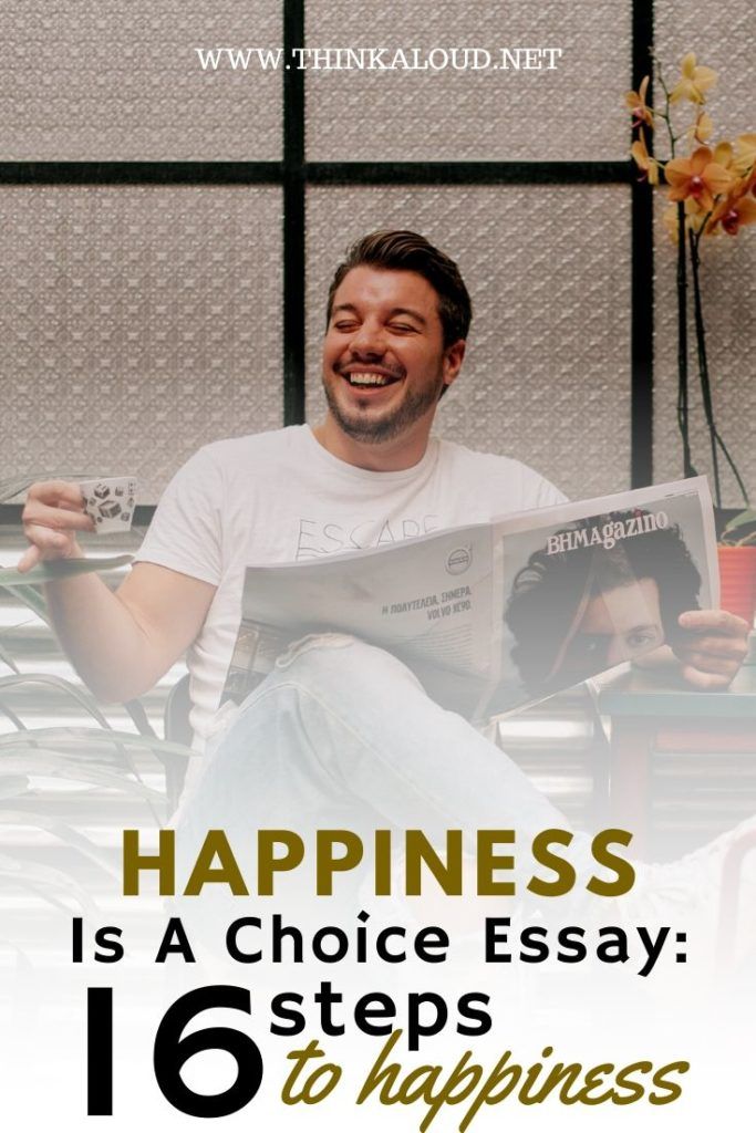 happiness is a choice essay: 16 steps to happiness