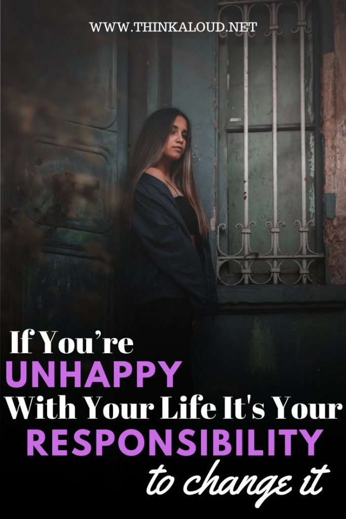 if you're unHappy with your life it's your responsibility to change it