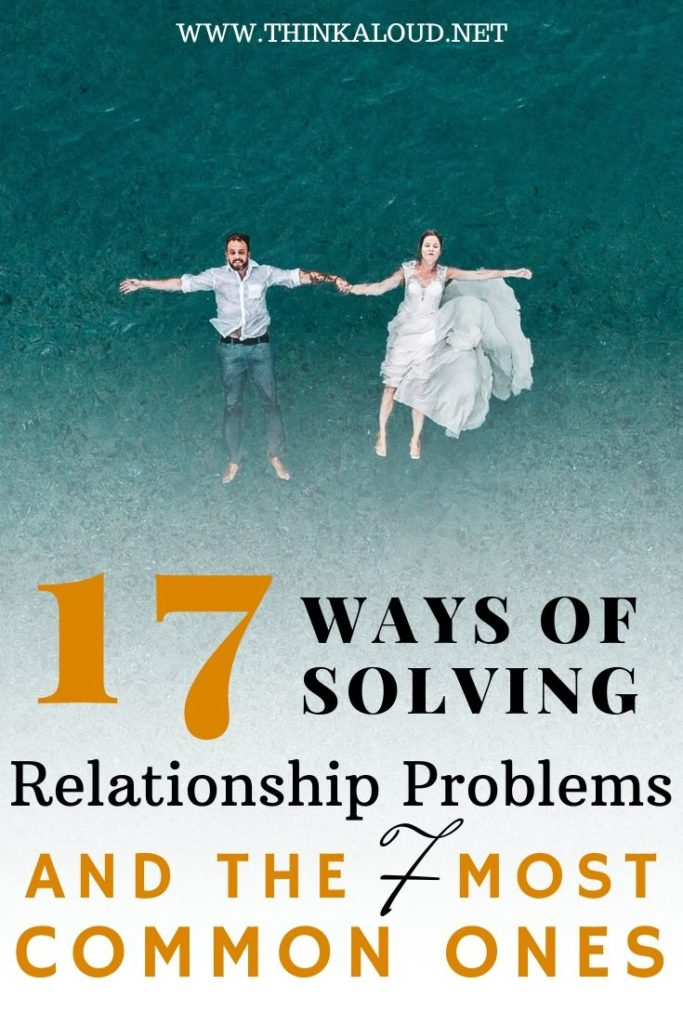 17 Ways Of Solving Relationship Problems And The 7 Most Common Ones