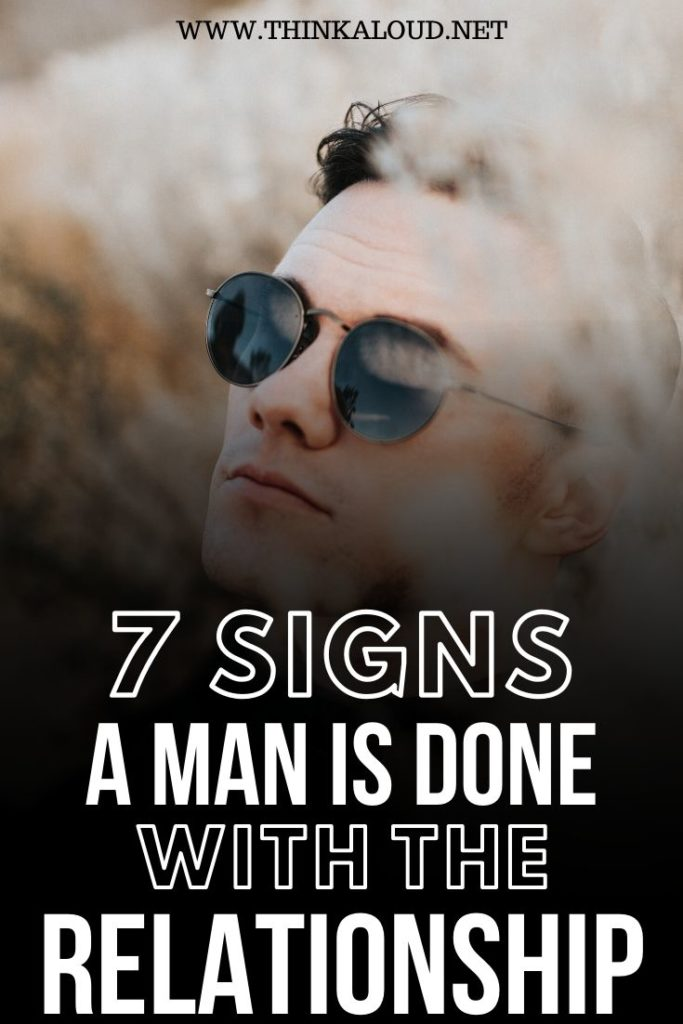 7 Signs A Man Is Done With The Relationship