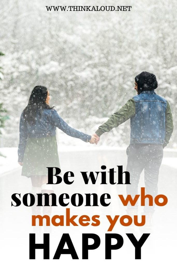 Be With Someone Who Makes You Happy