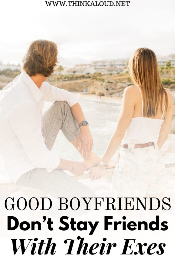 Good Boyfriends Don't Stay Friends With Their Exes