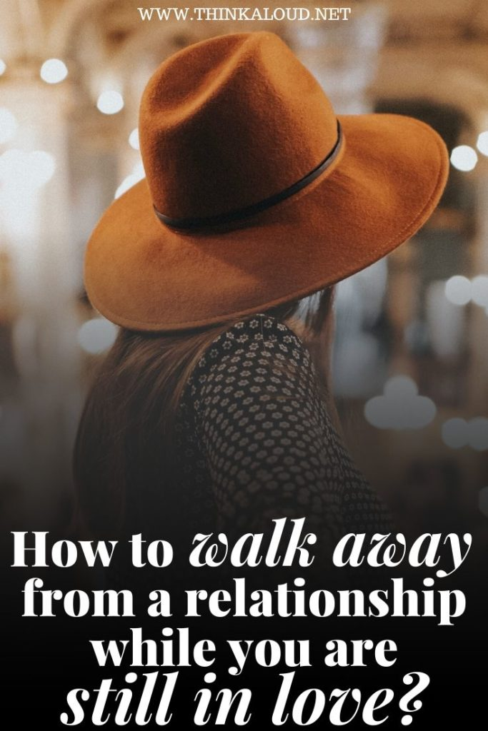 How to Walk Away from a Relationship While You are Still in Love?